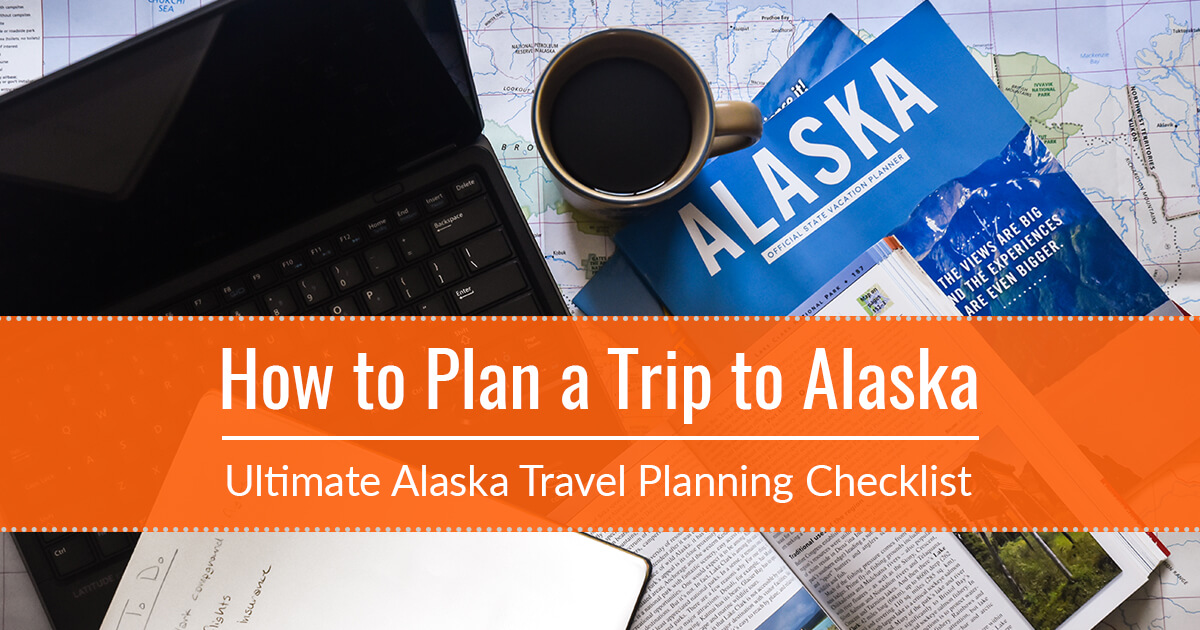 How To Plan A Trip To Alaska When You Wander